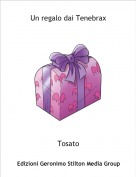 Tosato - Un regalo dai Tenebrax