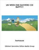 Isomause - UN WEEK END DAVVERO COI BAFFI!!!