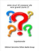 topoteavale - siete sicuri di conoscer ele vere grandi storie 2?