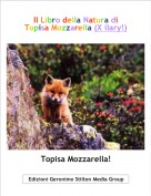 Topisa Mozzarella! - Il Libro della Natura di Topisa Mozzarella (X ilary!)