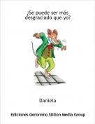 Daniela - ¿Se puede ser más desgraciado que yo?