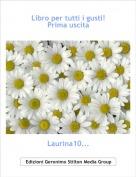 Laurina10... - Libro per tutti i gusti!Prima uscita