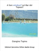 Giangino Topino - A fare windsurf sul Mar dei Topassi!