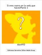 Alex910 - Si eres nuevo en la web,que haces?Parte 3