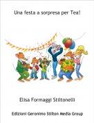 Elisa Formaggi Stiltonelli - Una festa a sorpresa per Tea!