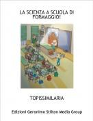 TOPISSIMILARIA - LA SCIENZA A SCUOLA DI FORMAGGIO!