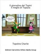 Topolino Charlie - Il giornalino dei Topiniil meglio di Topazia