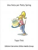 Topo-Titti - Una festa per Patty Spring