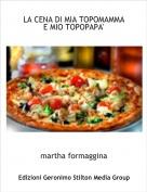 martha formaggina - LA CENA DI MIA TOPOMAMMA E MIO TOPOPAPA'