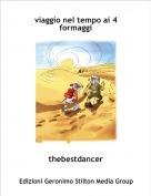 thebestdancer - viaggio nel tempo ai 4 formaggi