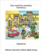 topaleria - Una mattina mooolto frenetica