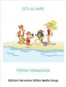 TOPINA FORMAGGINA - GITA AL MARE