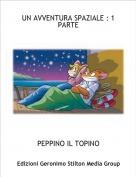 PEPPINO IL TOPINO - UN AVVENTURA SPAZIALE : 1 PARTE