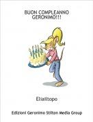 Eliailtopo - BUON COMPLEANNO GERONIMO!!!