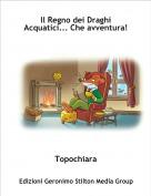 Topochiara - Il Regno dei Draghi Acquatici... Che avventura!