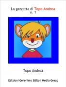 Topo Andrea - La gazzetta di Topo Andrean. 1