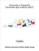 TOMBRA - Carnevale a Topazia!A Carnevale ogni scherzo vale!!!