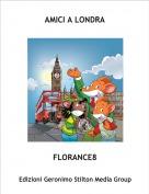 FLORANCE8 - AMICI A LONDRA