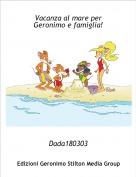 Dada180303 - Vacanza al mare per Geronimo e famiglia!
