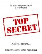 AlicettaTopolina... - La storia top-secret di S.Valentino