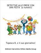 Topesca B. e il suo giornalino! - DETECTIVE ALLE PRESE CON UNA FESTA  (a fumetti)