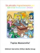 Topisa Mozzarella! - Un piccolo ringraziamento per Ger e la Redazione! Smack!