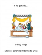 mikey ninja - Y ha ganado...