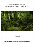 pichula - Para el concurso de RatiNatalia:Perdidos en el....
