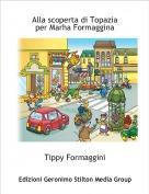 Tippy Formaggini - Alla scoperta di Topaziaper Marha Formaggina