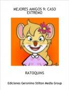 RATOQUINS - MEJORES AMIGOS 9: CASO EXTREMO