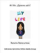 Ratarla Ratocuriosa - Mi life: ¿Quieres salir?