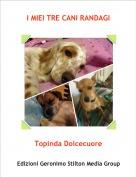 Topinda Dolcecuore - I MIEI TRE CANI RANDAGI
