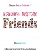 Ratiencesto - Efects Raton Friends 3