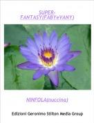 NINFOLA(nuccina) - SUPER-FANTASY(FABYeVANY)