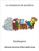 RatoMargaret - La competencia de periodicos
