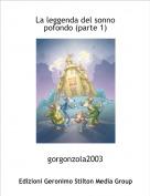 gorgonzola2003 - La leggenda del sonno pofondo (parte 1)