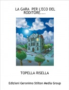 TOPELLA RISELLA - LA GARA  PER L'ECO DEL RODITORE....