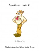 Puffetta39 - SuperMouse ( parte 5 )