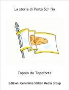 Topolo da Topoforte - La storia di Porto Schifio