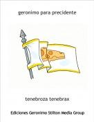 tenebroza tenebrax - geronimo para precidente
