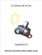 TeaStilTon13 - La cámara de la risa
