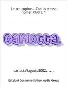 carlotta9agosto2002...... - Le tre topine...Con lo stesso nome! PARTE 1