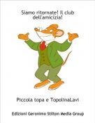 Piccola topa e TopolinaLavi - Siamo ritornate! Il club dell'amicizia!