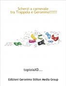 topixiaXD... - Scherzi a carnevale tra Trappola e Geronimo!!!!!!