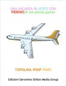 TOPOLINA IPMIP-PIMPI - UNA VACANZA IN AEREO CON PIERINO(4°ed ultima parte)