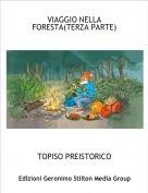 TOPISO PREISTORICO - VIAGGIO NELLA FORESTA(TERZA PARTE)