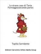 Topilia Sorridente - Lo strano caso di Tania Formaggio(seconda parte)