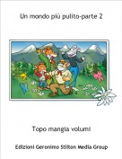 Topo mangia volumi - Un mondo più pulito-parte 2