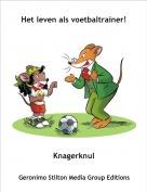 Knagerknul - Het leven als voetbaltrainer!