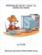"""LA FLOR - PERSONAJES DE MI 1 SAGA """"EL DIARIO DE MARIA"""